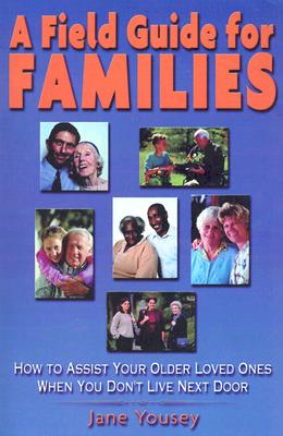 Image for A Field Guide For Families: How to Assist Your Older Loved Ones When You Don't Live Next Door
