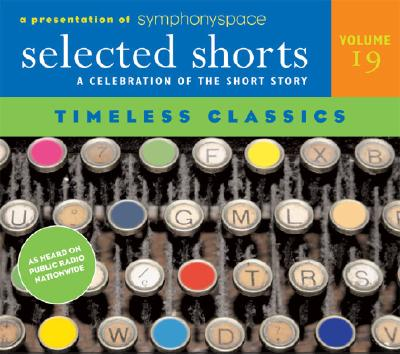 Selected Shorts: Timeless Classics (Selected Shorts: A Celebration of the Short Story), James Thurber, Edith Wharton, Jack Thurber, Richard Connell, D. H. Lawrence, Raymond Carver, Symphony Space