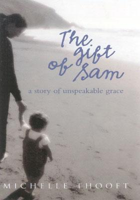 Image for The Gift of Sam: A Story Of Unspeakable Grace