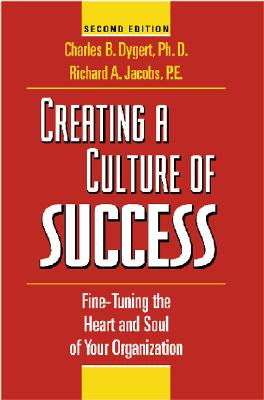 Image for Creating a Culture of Success: Fine-Tuning the Heart and Soul of Your Organization