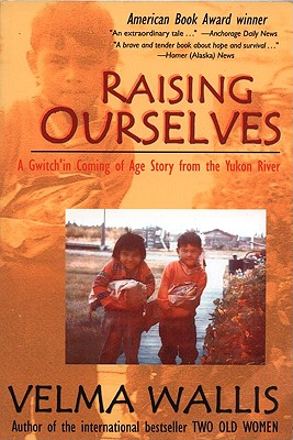 Image for Raising Ourselves: A Gwich'in Coming of Age Story from the Yukon River