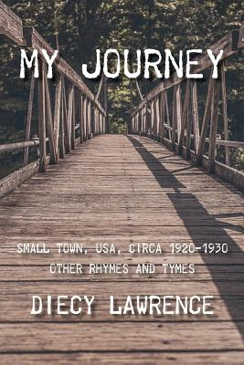 MY JOURNEY: SMALL TOWN, USA, CIRCA 1920-1930: OTHER RHYMES AND TYMES, LAWRENCE, DIECY