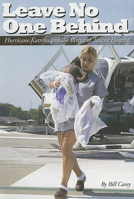 Leave No One Behind: Hurricane Katrina and the Rescue of Tulane Hospital, Bill Carey