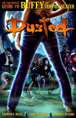 Image for DUSTED; THE UNOFFICIAL GUIDE TO BUFFY THE VAMPIRE SLAYER