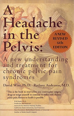 Image for A Headache in the Pelvis, a New Expanded 6th Edition: A New Understanding and Treatment for Chronic Pelvic Pain Syndromes
