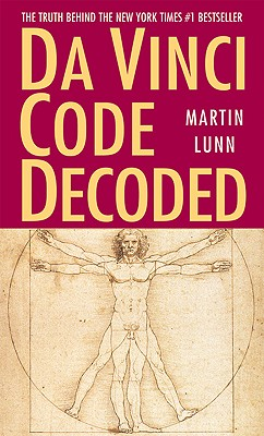 Da Vinci Code Decoded: The Truth Behind the New York Times #1 Bestseller, Lunn, Martin