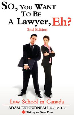 Image for So, You Want to Be a Lawyer, Eh? Law School in Canada, 2nd Edition (Writing on Stone Canadian Career)