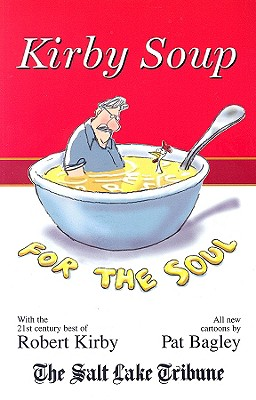 Kirby Soup For the Soul, ROBERT KIRBY, PAT BAGLEY CARTOONIST