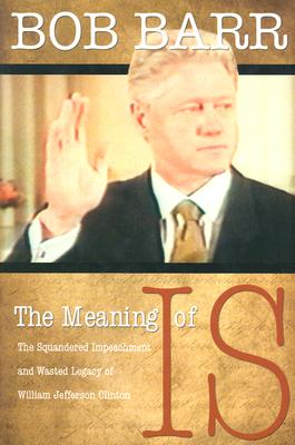 Image for Meaning of Is : The Squandered Impeachment and Wasted Legacy of William Jefferson Clinton