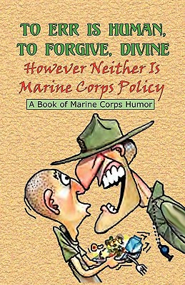 Image for TO ERR IS HUMAN, TO FORGIVE DIVINE - However Neither is Marine Corps Policy