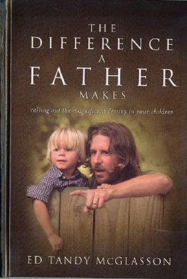 Image for The Difference a Father Makes: Calling Out the Magnificent Destiny in Your Children