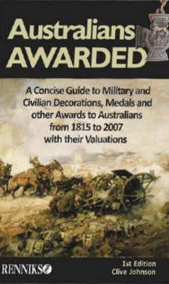 Image for Australians Awarded: A Concise Guide to Military and Civilian Decorations, Medals and Otherawards to Australians from 1815 to 2007 with Their Valuations