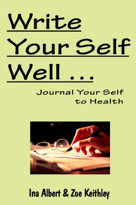 Write Your Self Well... Journal Your Self to Health, Albert, Ina; Keithley, Zoe