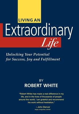 Living an Extraordinary Life, Robert White