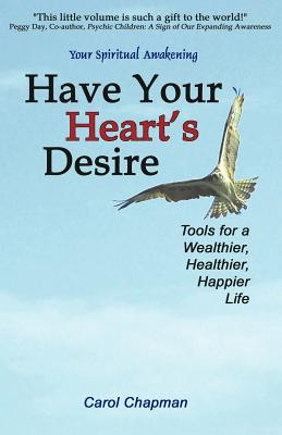 Image for Have Your Heart's Desire: Tools for a Wealthier, Healthier, Happier Life or Change Your Life with Inspirational Prayers, Forgive, Help Relationships, ... Spirit Healing (Your Spiritual Awakening)