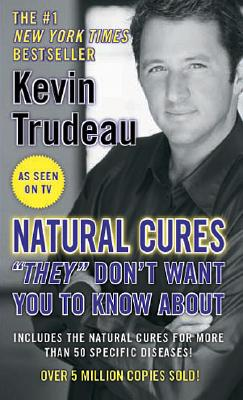 Natural Cures 'They' Don't Want You to Know About, Trudeau,Kevin