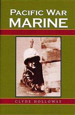 Pacific War Marine, Holloway, Clyde; Holloway, Stanley P.