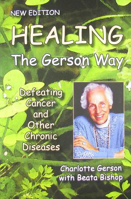 Image for Healing the Gerson Way: Defeating Cancer and Other Chronic Diseases