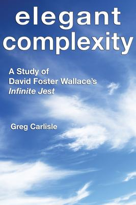 Image for Elegant Complexity: A Study of David Foster Wallace's Infinite Jest