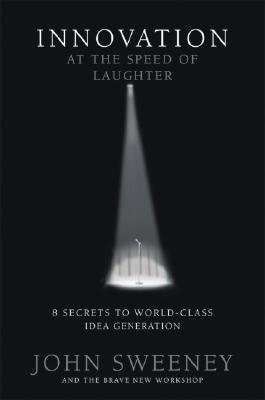 Image for Innovation at the Speed of Laughter: 8 Secrets to World Class Ideas Generation