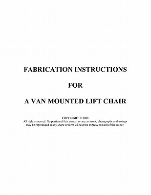 FABRICATION INSTRUCTIONS FOR A VAN MOUNTED LIFT CHAIR, Ross, James F