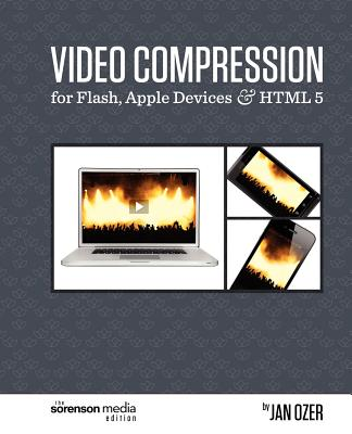 Video Compression for Flash, Apple Devices and HTML5: The Sorenson Media Edition, Ozer, Jan