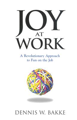 Joy At Work: A Revolutionary Aproach To Fun On The Job, Bakke, Dennis W.