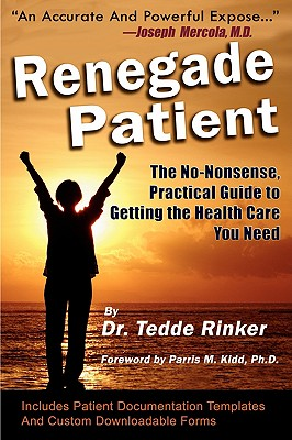 Renegade Patient: The No-Nonsense, Practical Guide to Getting the Health Care You Need, Rinker DO, Tedde