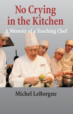 Image for No Crying In The Kitchen: A Memoir Of A Teaching Chef