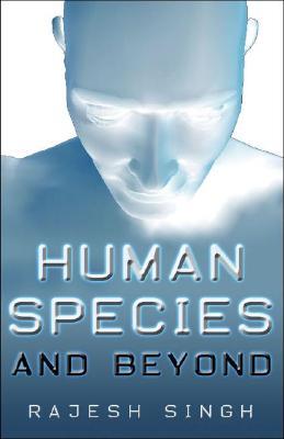 Human Species and Beyond, Singh, Rajesh K.