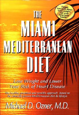 Image for The Miami Mediterranean Diet: Lose Weight and Lower Your Risk of Heart Disease