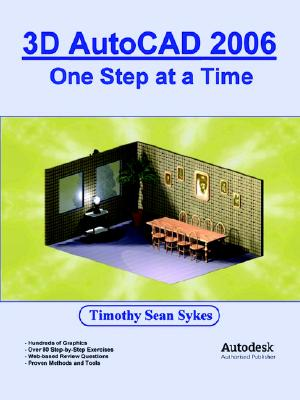 3D AutoCAD 2006: One Step at a Time, Timothy Sean Sykes (Author)