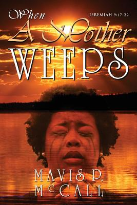 When A Mother Weeps, McCall, Mavis P.