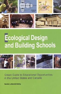 Ecological Design and Building Schools: Green Guide to Educational Opportunities in the United States and Canada, Earley, Sandra Leibowitz