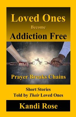 Loved Ones become Addiction Free: Prayer breaks Chains, Rose, Kandi