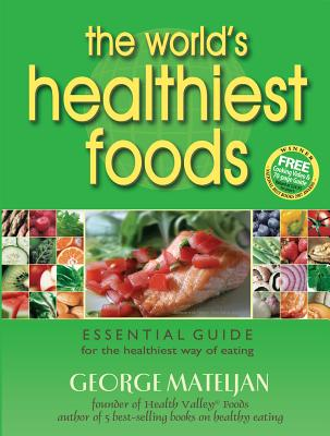 The World's Healthiest Foods, Essential Guide for the Healthiest Way of Eating, George Mateljan