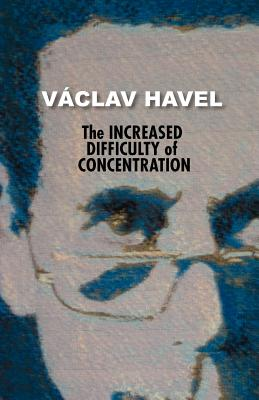 Image for The Increased Difficulty of Concentration (Havel Collection)
