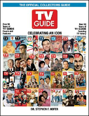 TV Guide The Official Collectors Guide: Celebratin, Hofer, Stephen F.