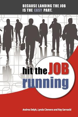 Image for Hit the Job Running: Because landing the job is the easy part