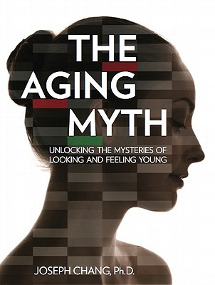 Image for The Aging Myth: Unlocking the Mysteries of Looking and Feeling Young