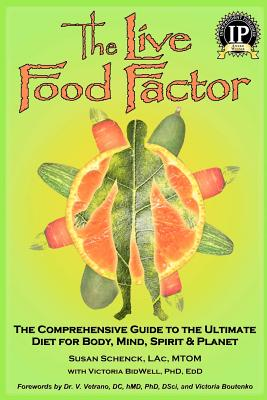 The Live Food Factor: The Comprehensive Guide to the Ultimate Diet for Body, Mind, Spirit & Planet, Schenck, Susan;BidWell, Victoria Ph.D.
