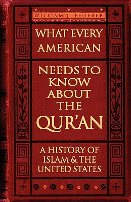 Image for What Every American Needs to Know about the Qur'an: A History of Islam & the United States