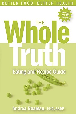 Image for The Whole Truth Eating and Recipe Guide