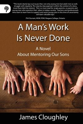 Image for A Man's Work is Never Done: A Novel About Mentoring Our Sons