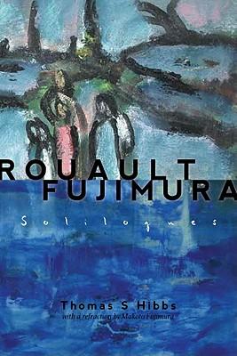 Rouault-Fujimoro Soliloquies, Thomas S. Hibbs, Makoto Fujimura