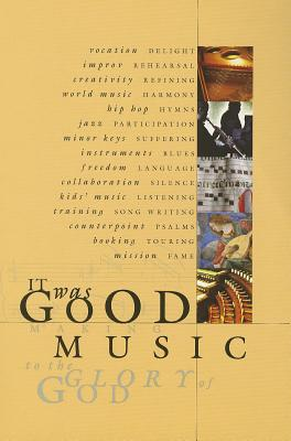 Image for It Was Good: Making Music to the Glory of God