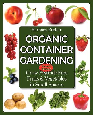 Image for Organic Container Gardening: Grow Pesticide-Free Fruits and Vegetables in Small Spaces