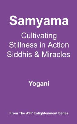 Image for Samyama - Cultivating Stillness in Action, Siddhis and Miracles (Ayp Enlightenment)