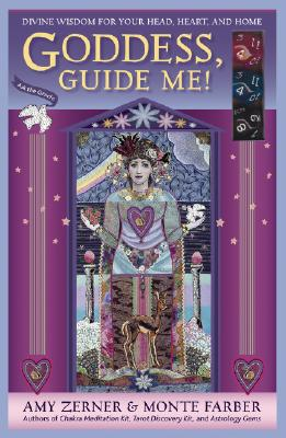 Goddess, Guide Me!: Divine Wisdom for Your Head, Heart, and Home, Amy Zerner, Monte Farber
