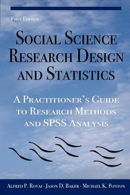 Image for Social Science Research Design and Statistics: A Practitioner's Guide to Research Methods and SPSS Analysis
